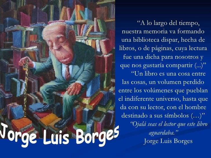 """"""" A lo largo del tiempo, nuestra memoria va formando una biblioteca dispar, hecha de libros, o de páginas, cuya lectura fu..."""