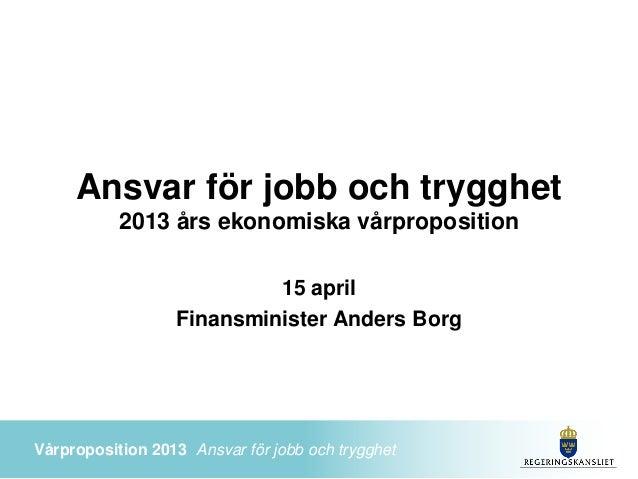 Ansvar för jobb och trygghet           2013 års ekonomiska vårproposition                           15 april              ...