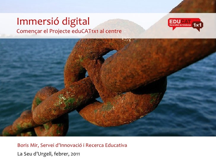 Immersió digitalComençar el Projecte eduCAT1x1 al centreBoris Mir, Servei d'Innovació i Recerca EducativaLa Seu d'Urgell, ...