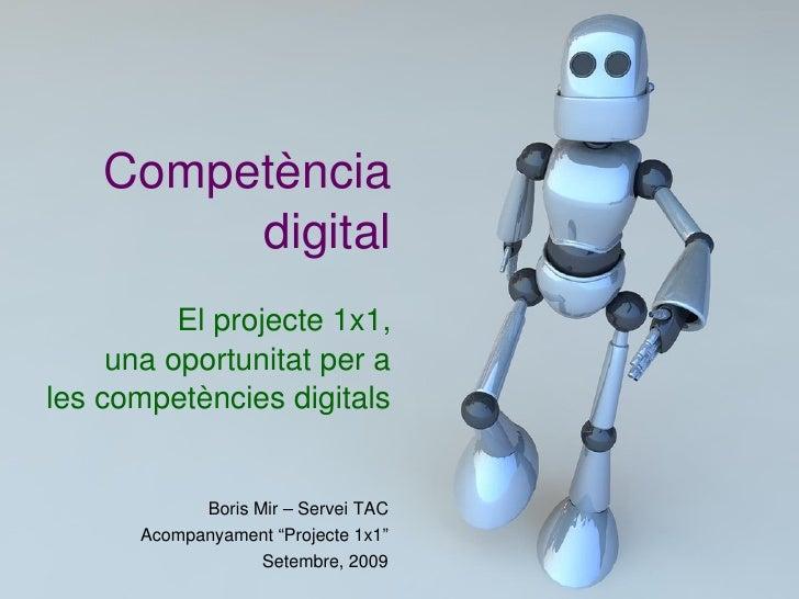 Competència          digital           Elprojecte1x1,     unaoportunitatpera lescompetènciesdigitals              ...