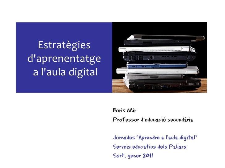 Estratègiesdaprenentatge a laula digital                    Boris Mir                    Professor d'educació secundària  ...