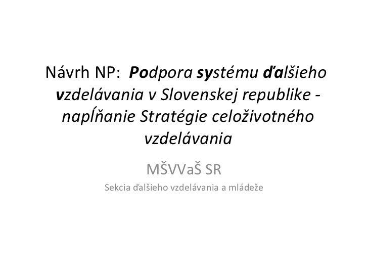 Návrh NP:  Po dpora  sy stému  ďa lšieho  v zdelávania v Slovenskej republike - napĺňanie Stratégie celoživotného vzdeláv...