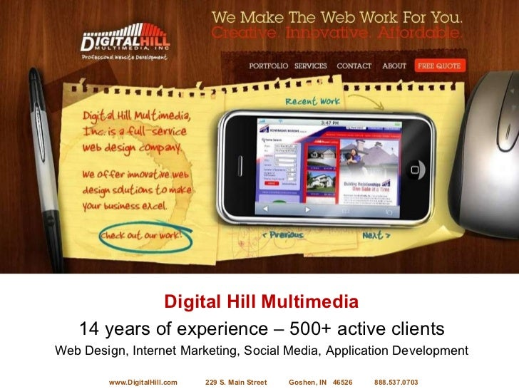 Digital Hill Multimedia 14 years of experience – 500+ active clients Web Design, Internet Marketing, Social Media, Applica...
