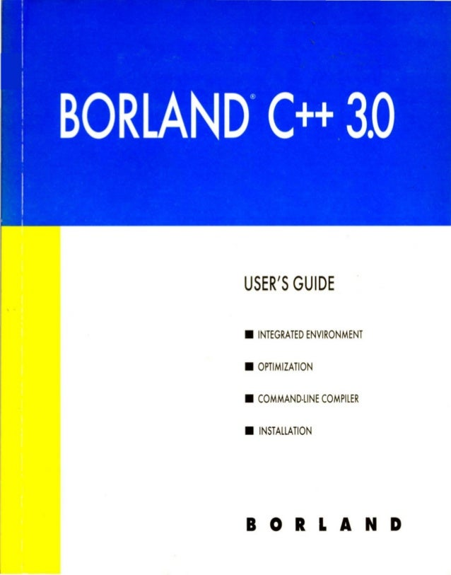USER'SGUIDE • INTEGRATED ENVIRONMENT • OPTIMIZATION • COMMAND·lINE COMPILER • INS TALLATION  BORLAND