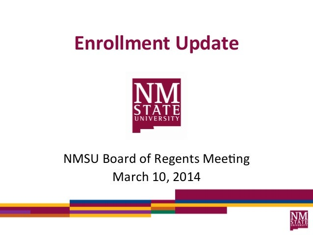 Enrollment	   Update	    NMSU	   Board	   of	   Regents	   Mee2ng	    March	   10,	   2014