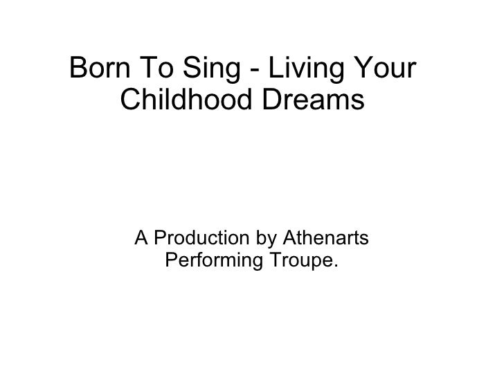Born To Sing - Living Your Childhood Dreams A Production by Athenarts Performing Troupe.