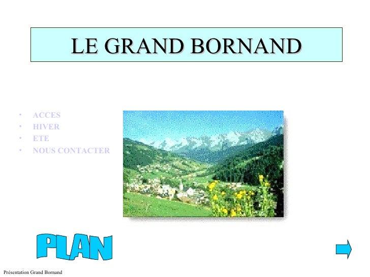 LE GRAND BORNAND <ul><li>ACCES </li></ul><ul><li>HIVER </li></ul><ul><li>ETE </li></ul><ul><li>NOUS CONTACTER </li></ul>PLAN
