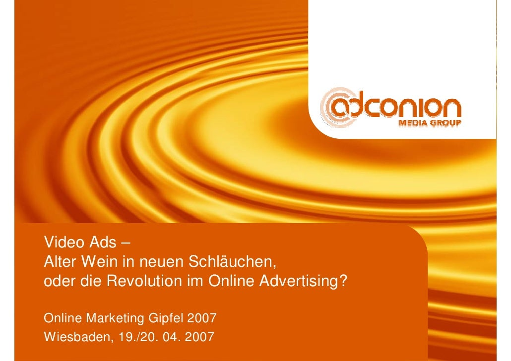 Video Ads – Alter Wein in neuen Schläuchen, oder die Revolution im Online Advertising?  Online Marketing Gipfel 2007 Wiesb...