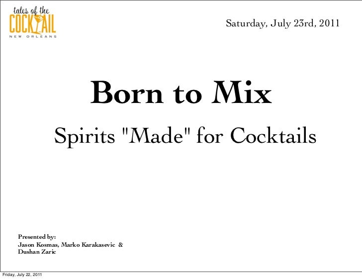 "Saturday, July 23rd, 2011                              Born to Mix                        Spirits ""Made"" for Cocktails    ..."