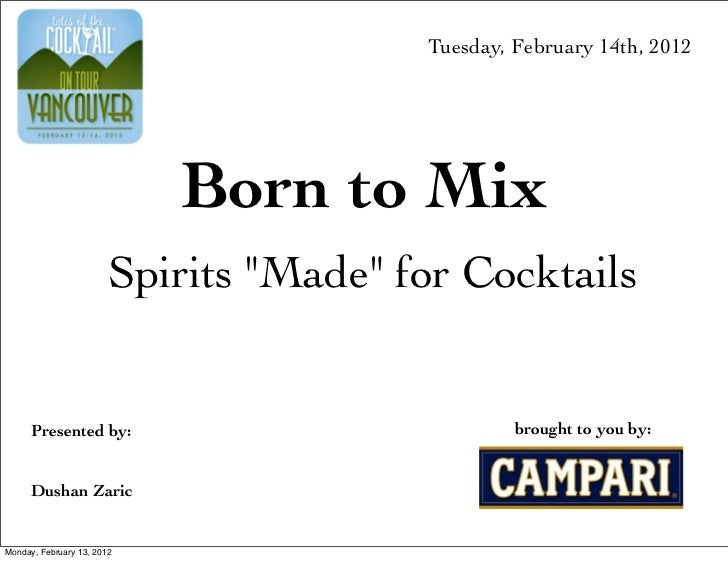 "Tuesday, February 14th, 2012                            Born to Mix                        Spirits ""Made"" for Cocktails   ..."