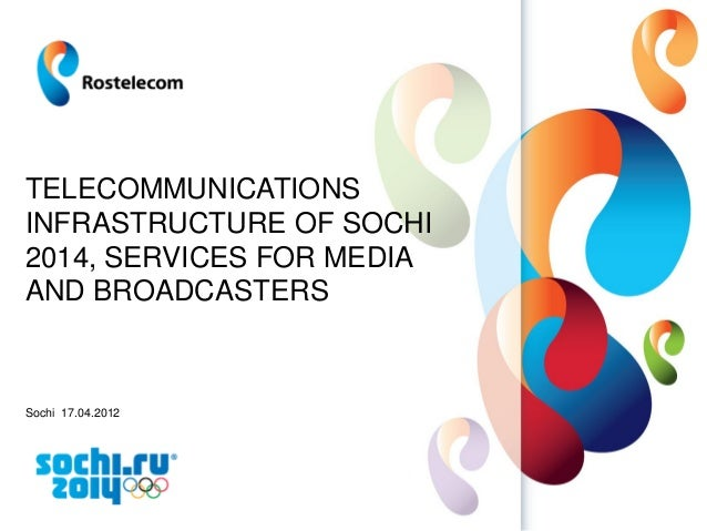 www.rt.ruTELECOMMUNICATIONSINFRASTRUCTURE OF SOCHI2014, SERVICES FOR MEDIAAND BROADCASTERSSochi 17.04.2012