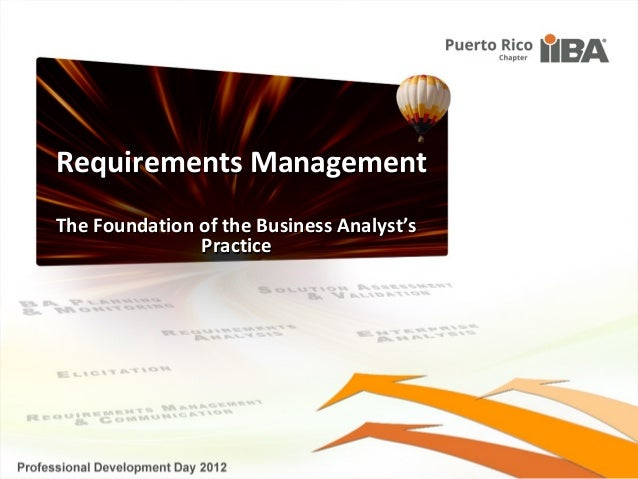 Requirements ManagementThe Foundation of the Business Analyst's               Practice