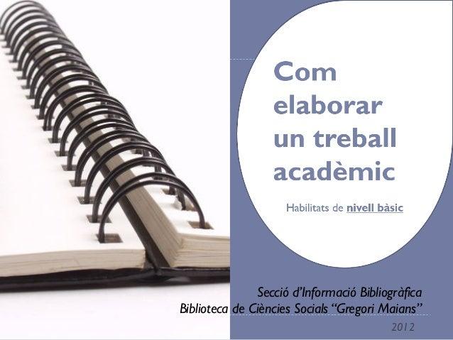 Com elaborar  un treball  acadèmic  Habilitats de nivell bàsic  Secció d'Informació Bibliogràfica  Biblioteca de Ciències ...