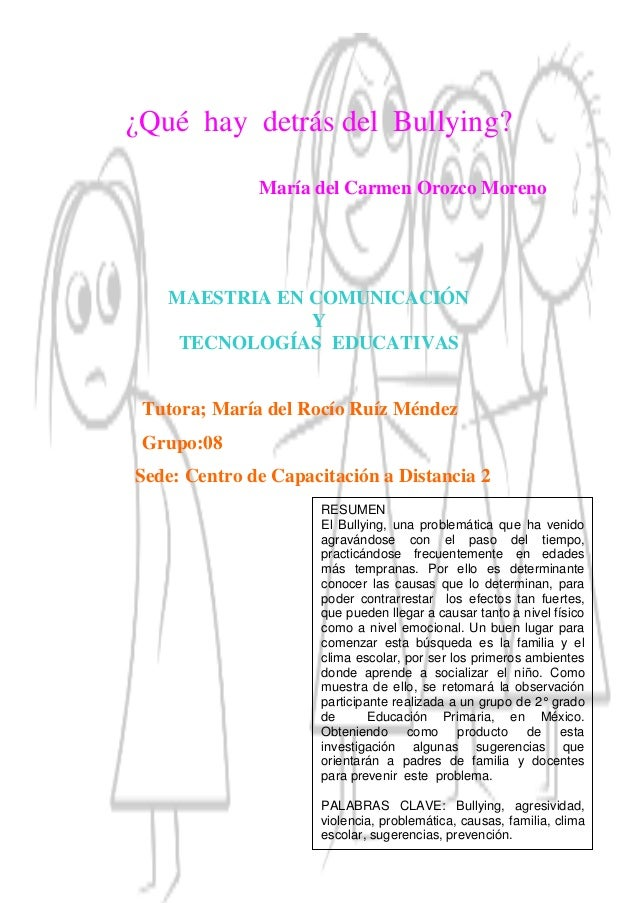 ¿Qué hay detrás del Bullying? ¿Qué hay detrás del Bullying? María del Carmen Orozco Moreno MAESTRIA EN COMUNICACIÓN Y TECN...