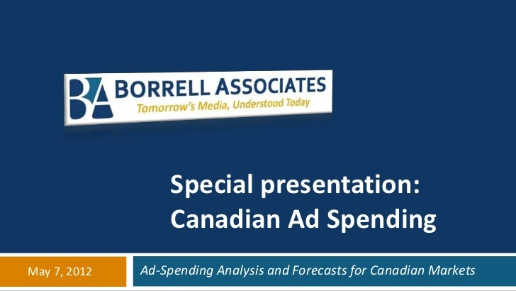 Special presentation:                  Canadian Ad SpendingMay 7, 2012   Ad-Spending Analysis and Forecasts for Canadian M...