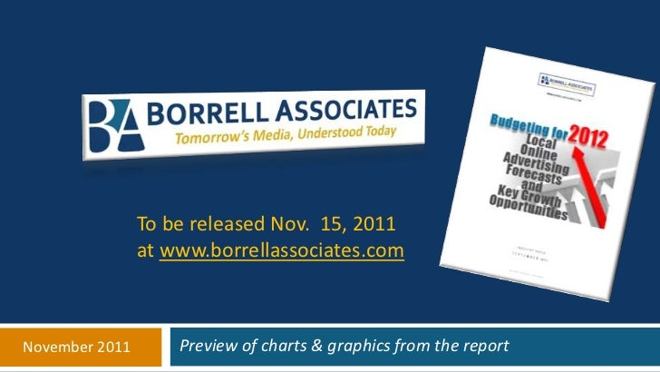 To be released Nov. 15, 2011                at www.borrellassociates.comNovember 2011       Preview of charts & graphics f...