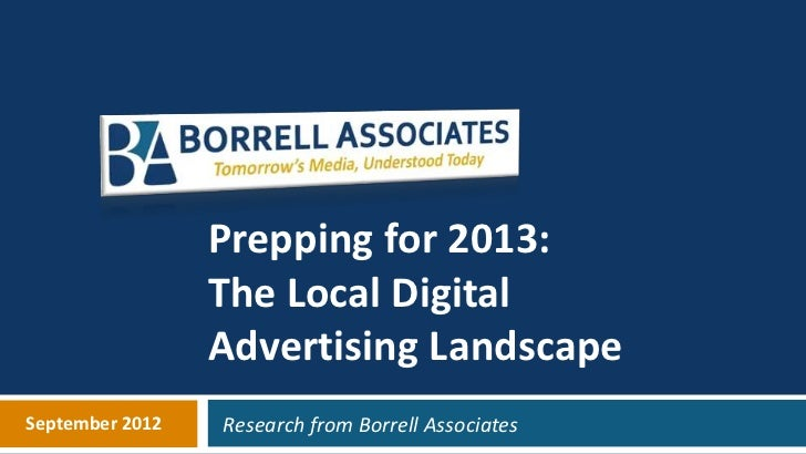 Prepping for 2013:                 The Local Digital                 Advertising LandscapeSeptember 2012   Research from B...