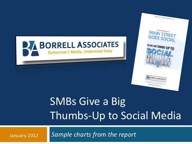 SMBs Give a Big               Thumbs-Up to Social MediaJanuary 2012   Sample charts from the report