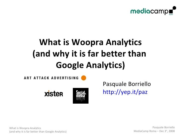 What is Woopra Analytics (and why it is far better than  Google Analytics) Pasquale Borriello  http://yep.it/paz