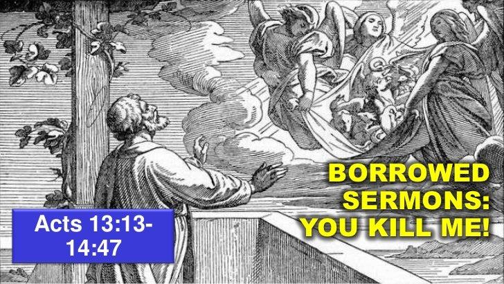 BORROWED                 SERMONS:Acts 13:13-   YOU KILL ME!  14:47