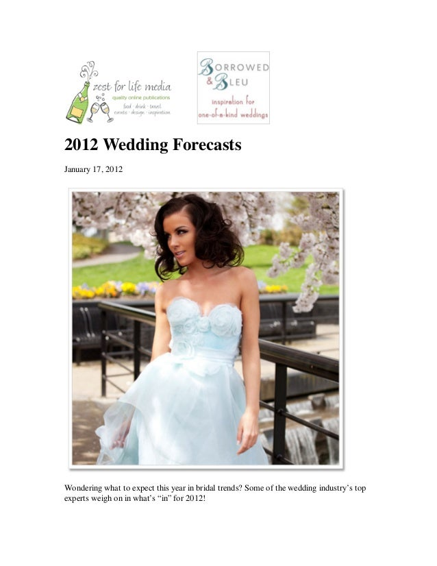 2012 Wedding ForecastsJanuary 17, 2012Wondering what to expect this year in bridal trends? Some of the wedding industry's ...