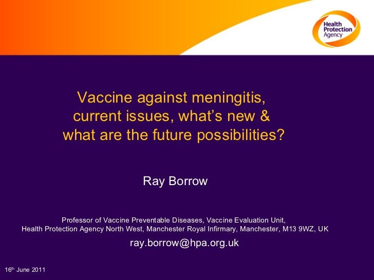 Vaccine against meningitis,  current issues, what's new &  what are the future possibilities?  Ray Borrow Professor of Vac...