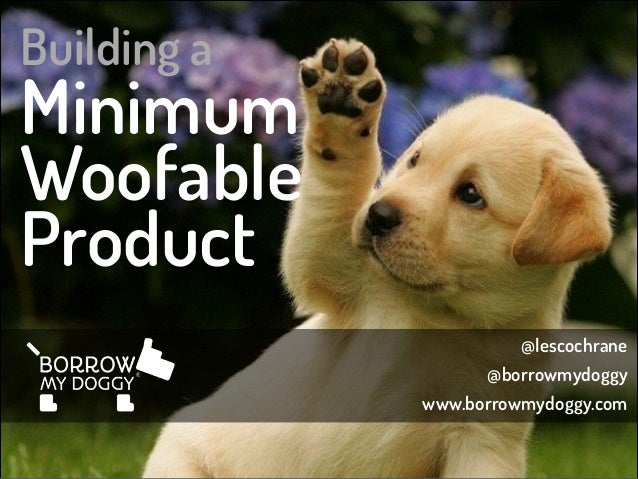 Building a  Minimum Woofable Product @lescochrane @borrowmydoggy www.borrowmydoggy.com