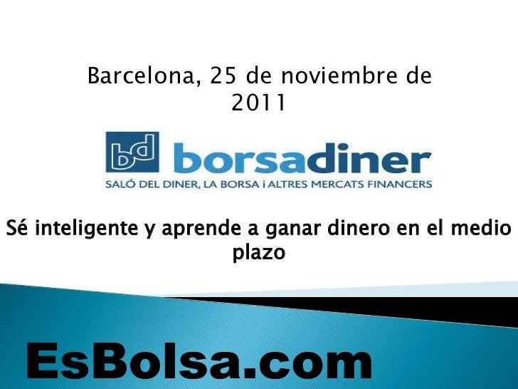Barcelona, 25 de noviembre de                    2011Sé inteligente y aprende a ganar dinero en el medio                  ...