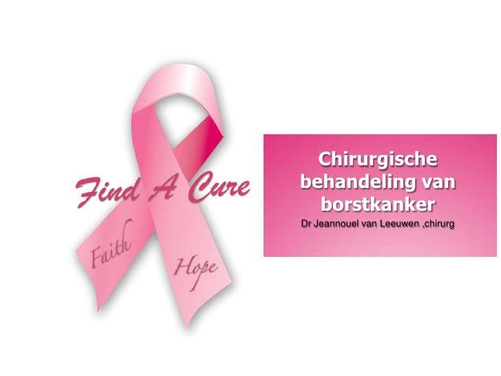 Chirurgischebehandeling van  borstkankerDr Jeannouel van Leeuwen ,chirurg