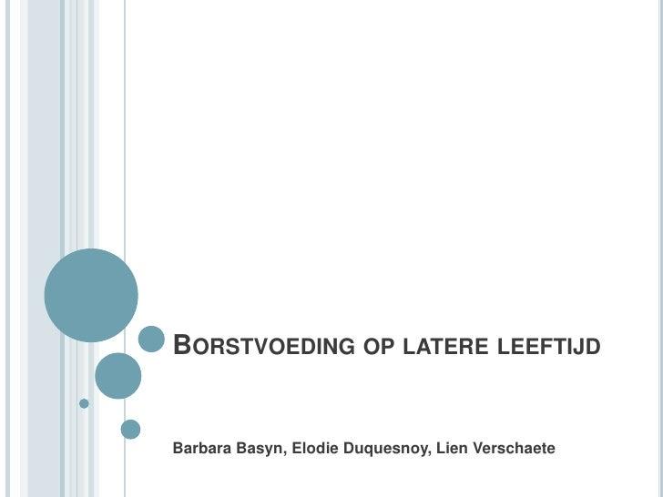Borstvoeding op latere leeftijd<br />Barbara Basyn, ElodieDuquesnoy, Lien Verschaete<br />