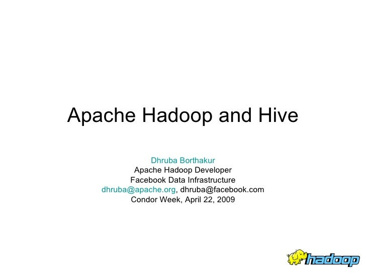 Apache Hadoop and Hive              Dhruba Borthakur          Apache Hadoop Developer         Facebook Data Infrastructure...