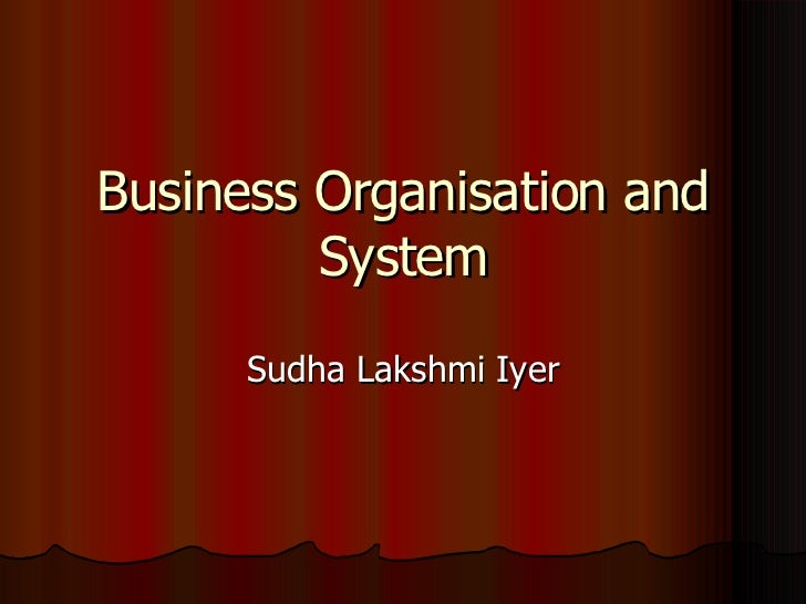 Business Organisation and System Sudha Lakshmi Iyer