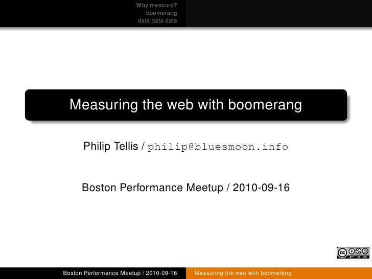 Why measure?                            boomerang                         data data data       Measuring the web with boom...