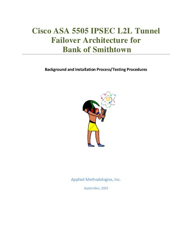 Cisco ASA 5505 IPSEC L2L Tunnel     Failover Architecture for        Bank of Smithtown   Background and Installation Proce...