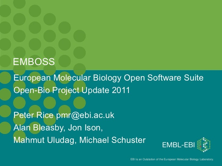EMBOSS European Molecular Biology Open Software Suite Open-Bio Project Update 2011 Peter Rice pmr@ebi.ac.uk Alan Bleasby, ...