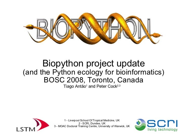 Biopython project update (and the Python ecology for bioinformatics) BOSC 2008, Toronto, Canada Tiago Antão 1  and Peter...
