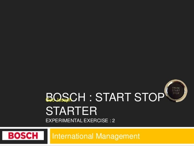 International ManagementBOSCH : START STOPSTARTEREXPERIMENTAL EXERCISE : 2Geo Joseph
