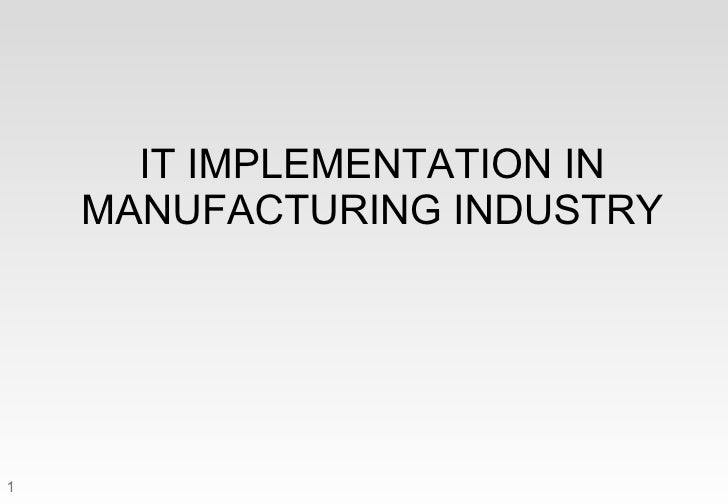 IT IMPLEMENTATION IN MANUFACTURING INDUSTRY