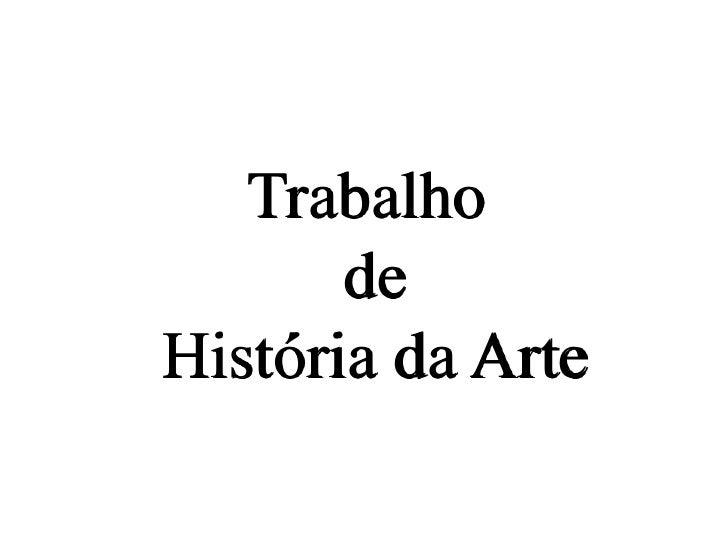 Trabalho de História da Arte<br />