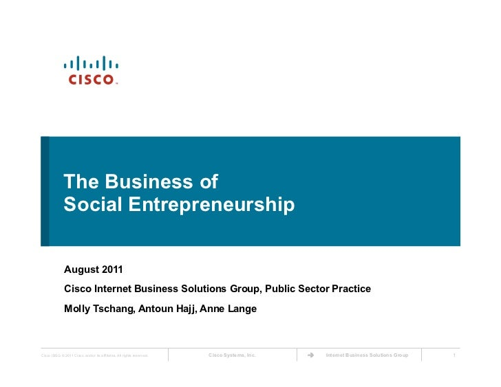 The Business of             Social Entrepreneurship              August 2011              Cisco Internet Business Solution...