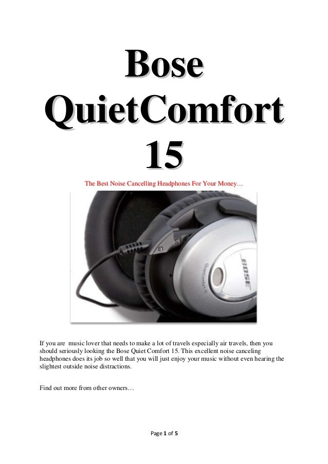 Bose QuietComfort      15        The Best Noise Cancelling Headphones For Your Money…If you are music lover that needs to ...