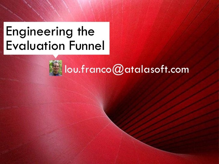 Engineering the Evaluation Funnel           lou.franco@atalasoft.com