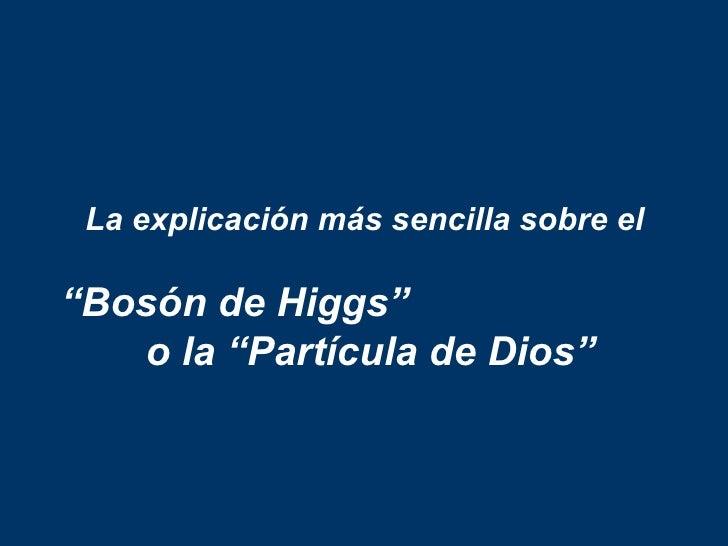 """La explicación más sencilla sobre el""""Bosón de Higgs""""   o la """"Partícula de Dios"""""""