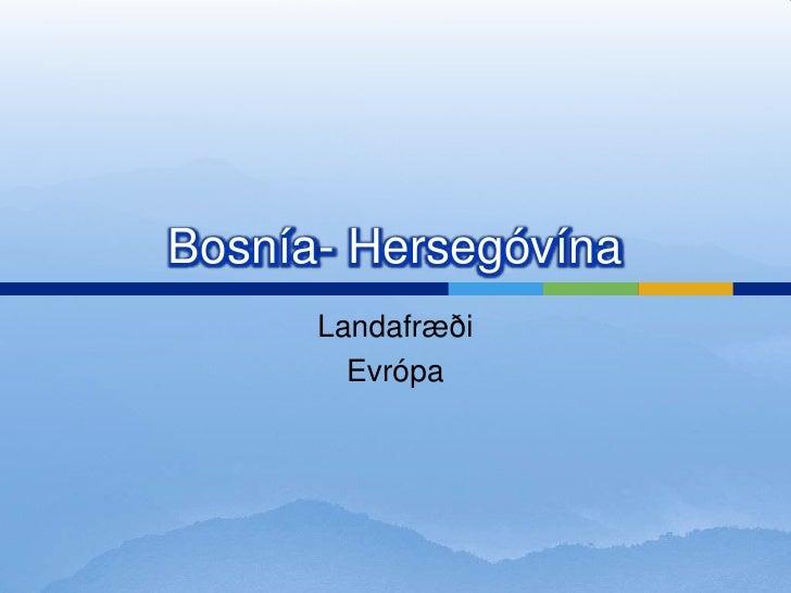 Bosnía- Hersegóvína<br />Landafræði<br />Evrópa<br />