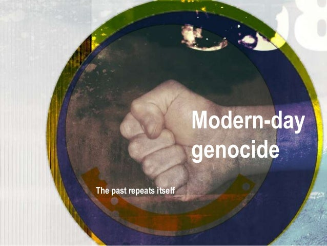 Modern-day genocide The past repeats itself