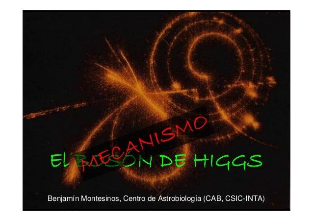 El BOSEl BOSEl BOSEl BOSÓÓÓÓN DE HIGGSN DE HIGGSN DE HIGGSN DE HIGGSMECANISMO MECANISMO MECANISMO MECANISMO Benjamín Monte...