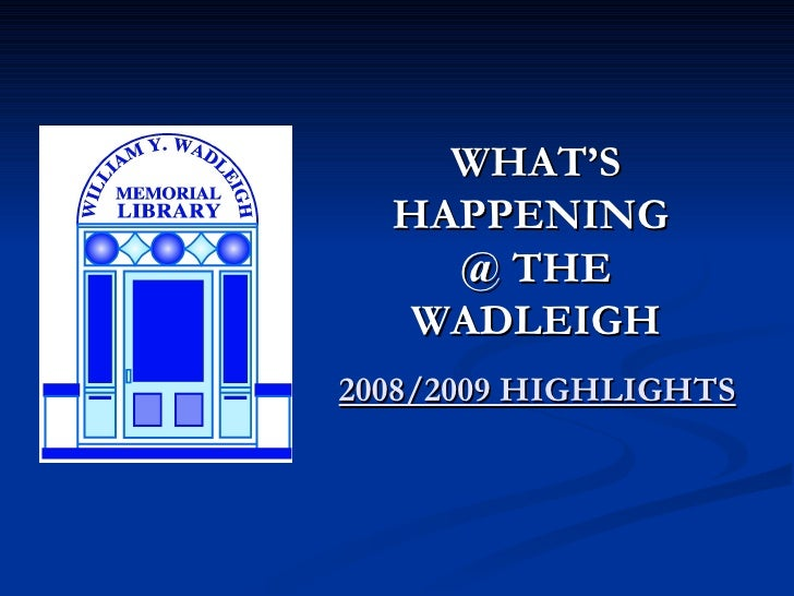 WHAT'S   HAPPENING     @ THE   WADLEIGH 2008/2009 HIGHLIGHTS