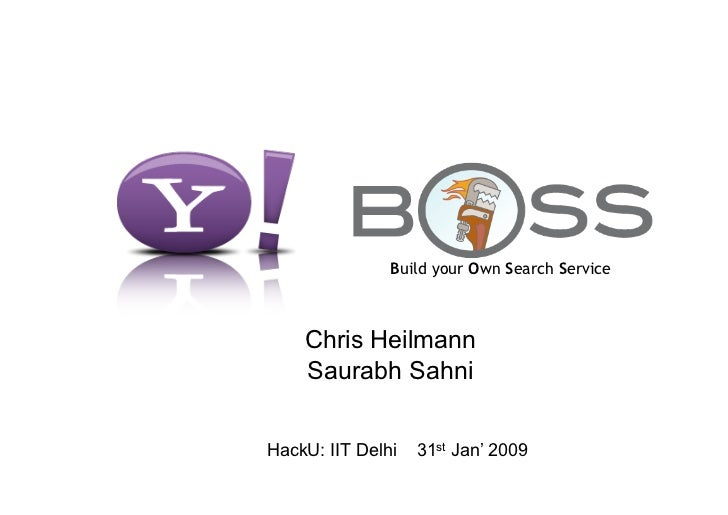 Build your Own Search Service        Chris Heilmann     Saurabh Sahni   HackU: IIT Delhi   31st Jan' 2009