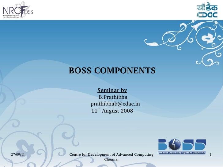 BOSS COMPONENTS Seminar by B.Prathibha [email_address] 11 th  August 2008