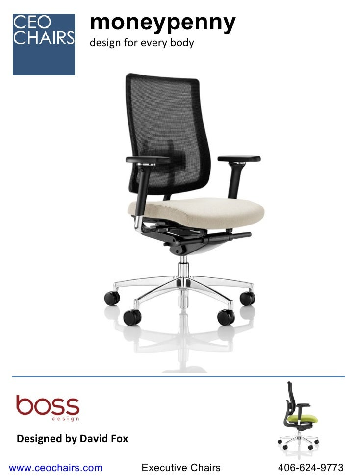 Designed by David Fox  moneypenny design for every body www.ceochairs.com Executive Chairs 406-624-9773